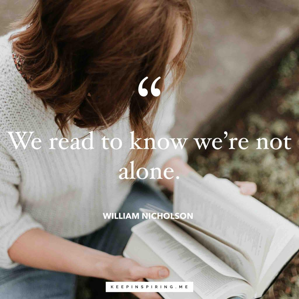 "William Nicholson reading quote ""We read to know we're not alone"""