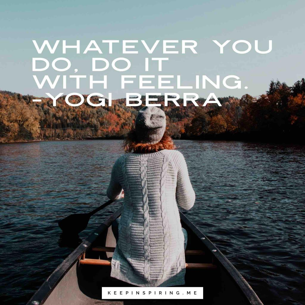 "Yogi Berra quote ""Whatever you do, you should do it with feeling"""