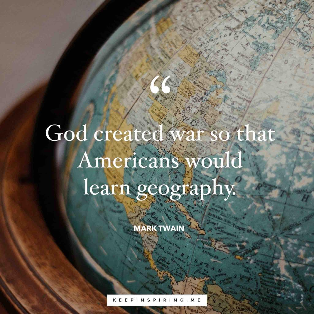 "Mark Twain quote ""God created war so that Americans would learn geography"""