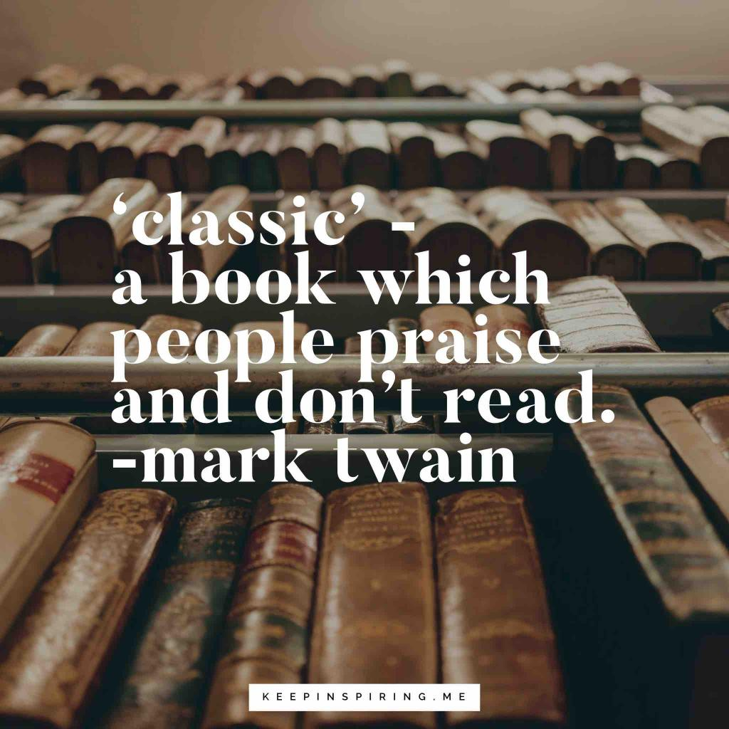 "Mark Twain quote ""′Classic′ - a book which people praise and don't read"""