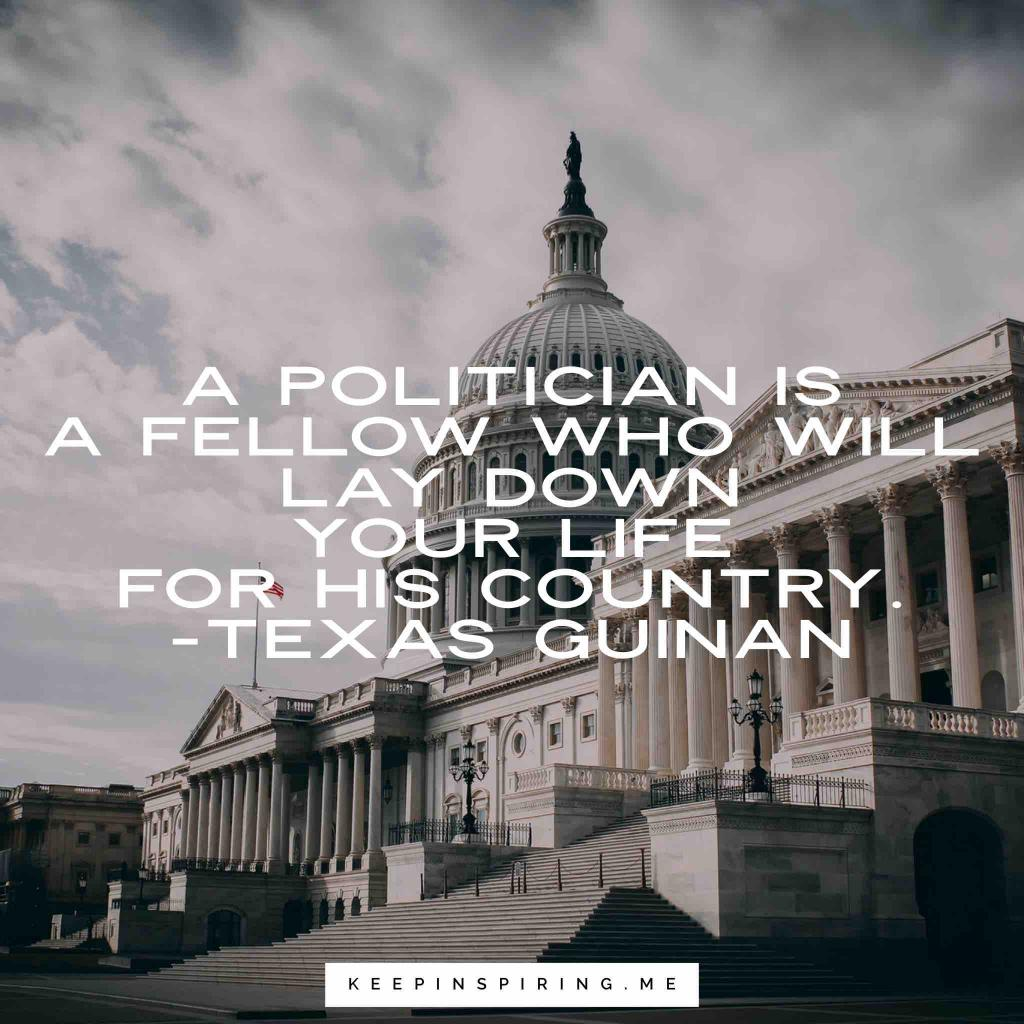 "Texas Guinan politician quote ""A politician is a fellow who will lay down your life for his country"""