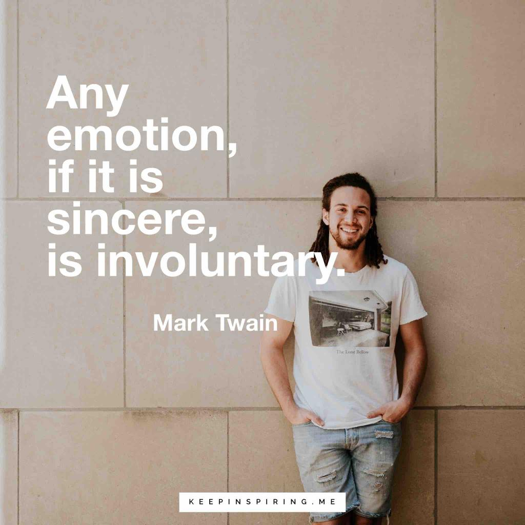 "Mark Twain quote ""Any emotion, if it is sincere, is involuntary"""