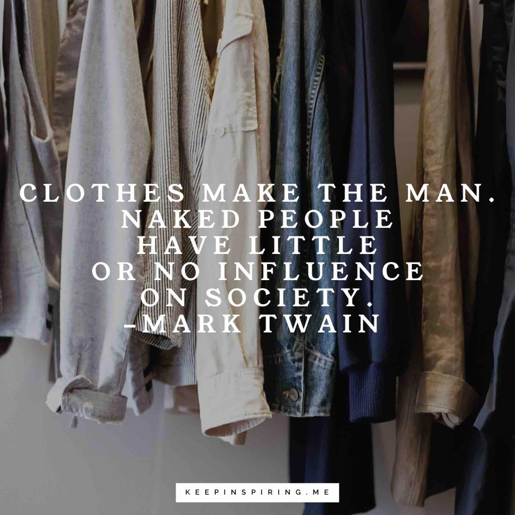 """Clothes make the man. Naked people have little or no influence on society"""
