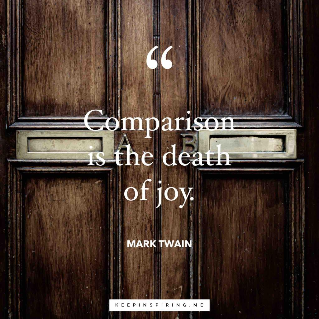 "Mark Twain quote ""Comparison is the death of joy"""