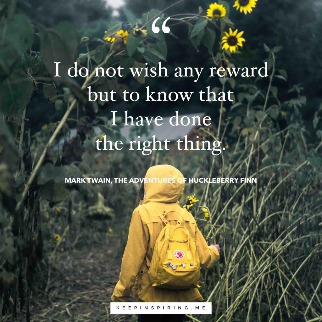 "Huck Finn quote ""I do not wish any reward but to know I have done the right thing"""