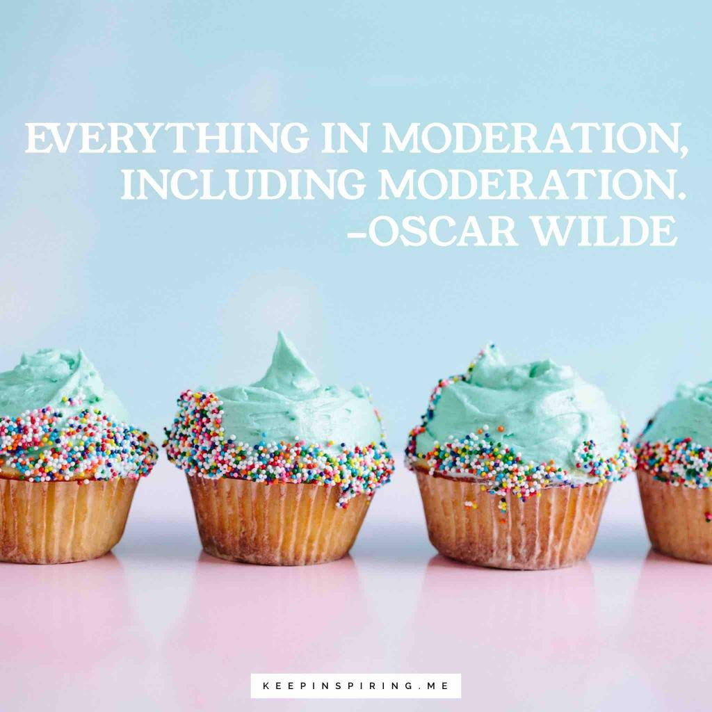 "Oscar Wilde quote ""Everything in moderation, including moderation"""