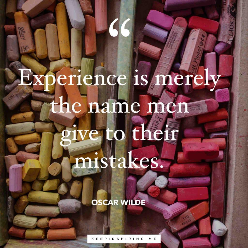 "Oscar Wilde quote ""Experience is merely the name men gave to their mistakes"""