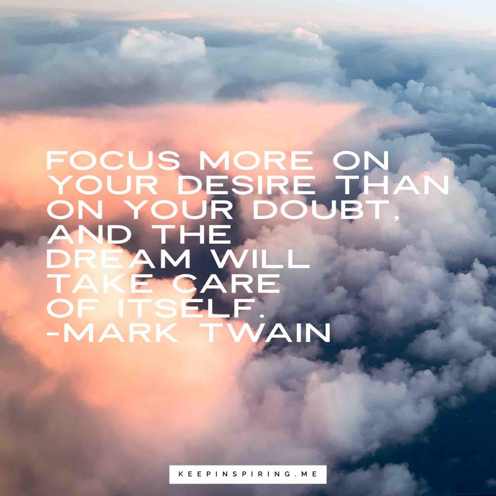 "Mark Twain quote ""Focus more on your desire than on your doubt, and the dream will take care of itself"""