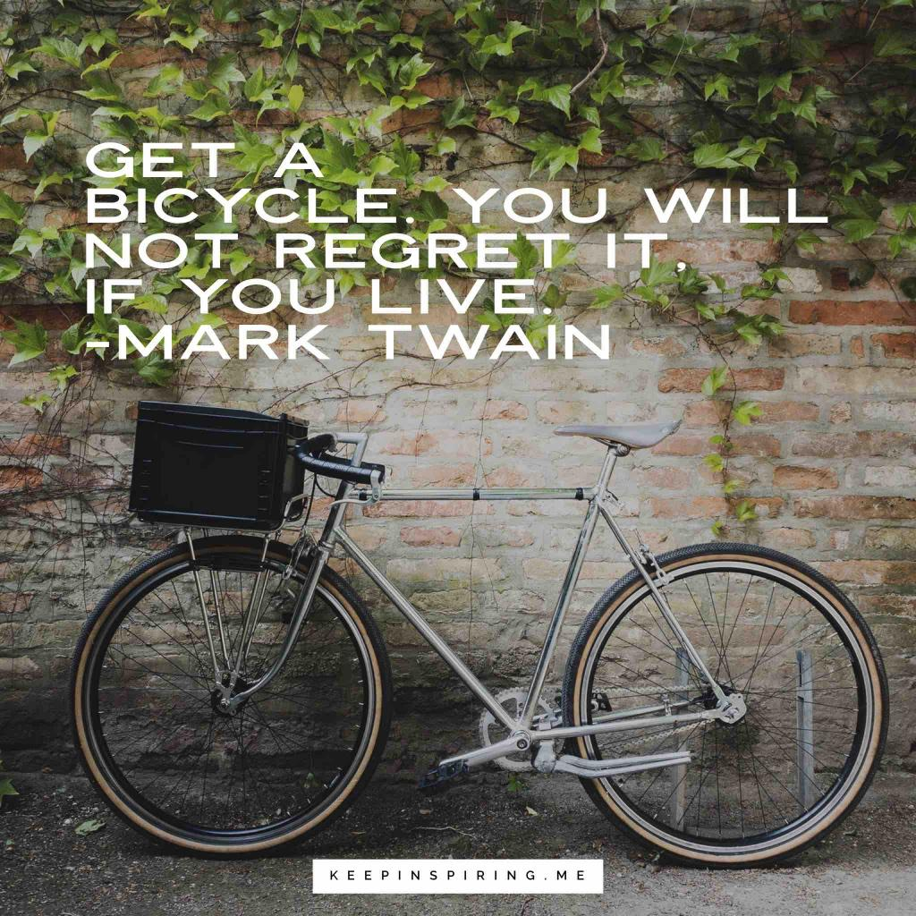 "Mark Twain humor ""Get a bicycle. You will not regret it, if you live."""
