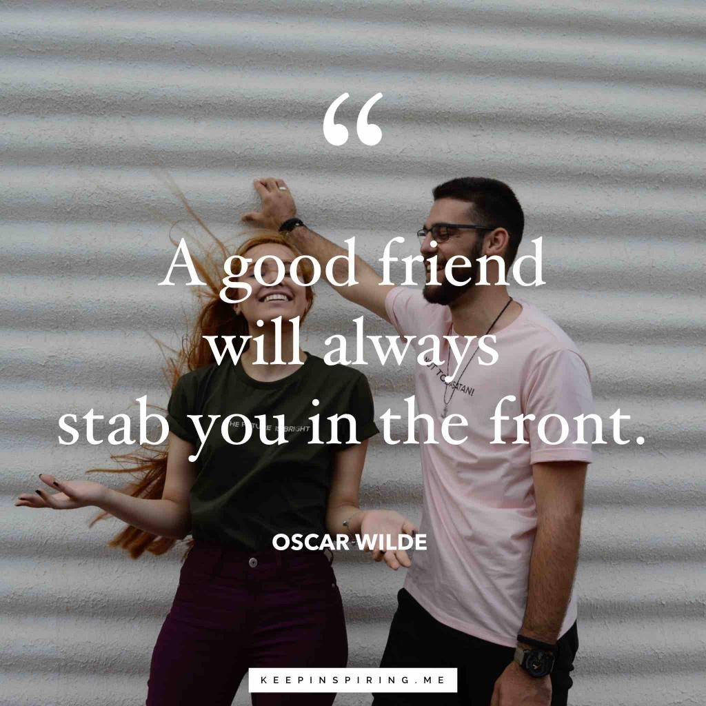 "Oscar Wilde quote ""A good friend will always stab you in the front"""