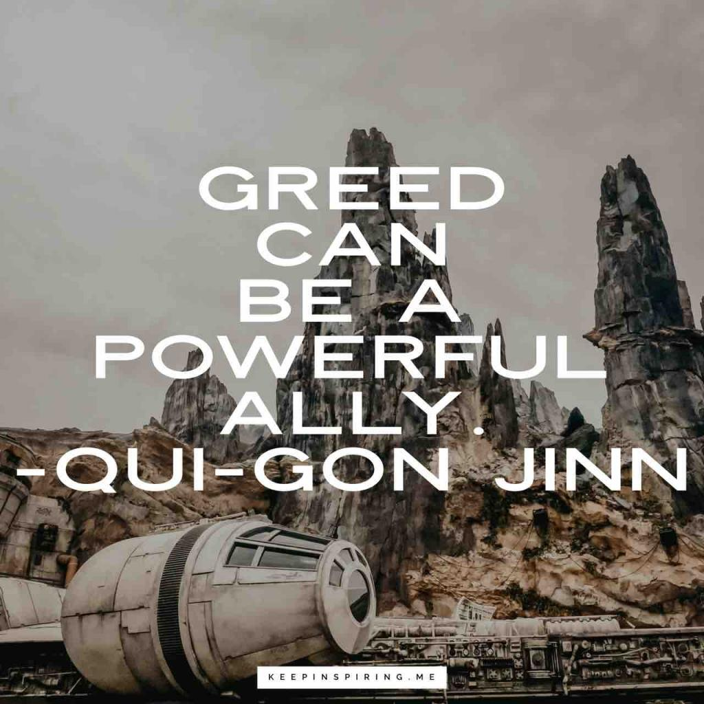 "Qui-Gon Jinn quote ""Greed can be a powerful ally"""
