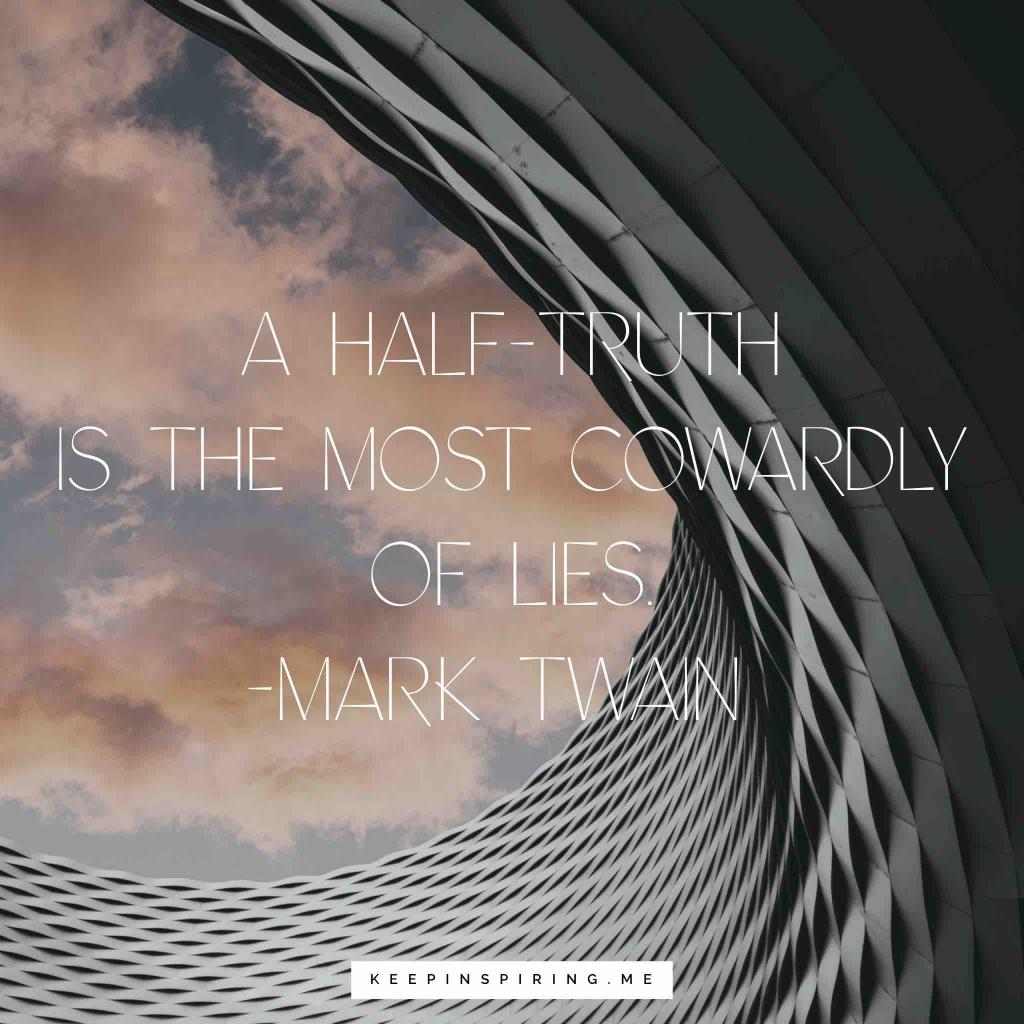 "Mark Twain quote ""A half-truth is the most cowardly of lies"""