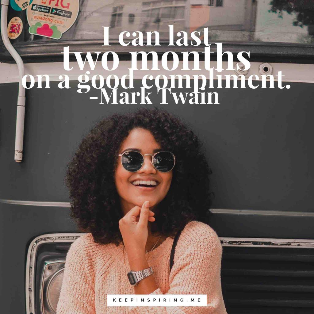 "Mark Twain quote ""I can last two months on a good compliment"""