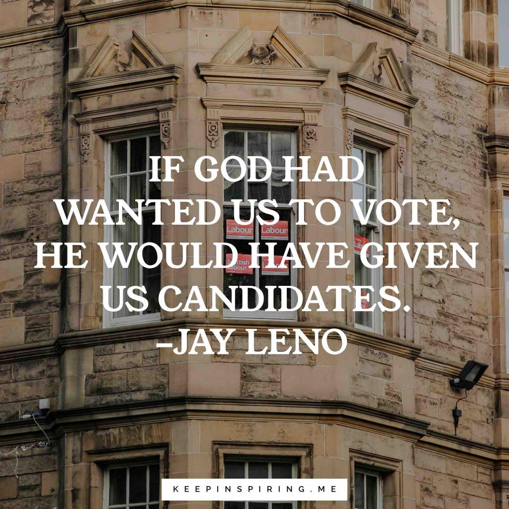 "Jay Leno quote ""If God had wanted us to vote, he would have given us candidates"""