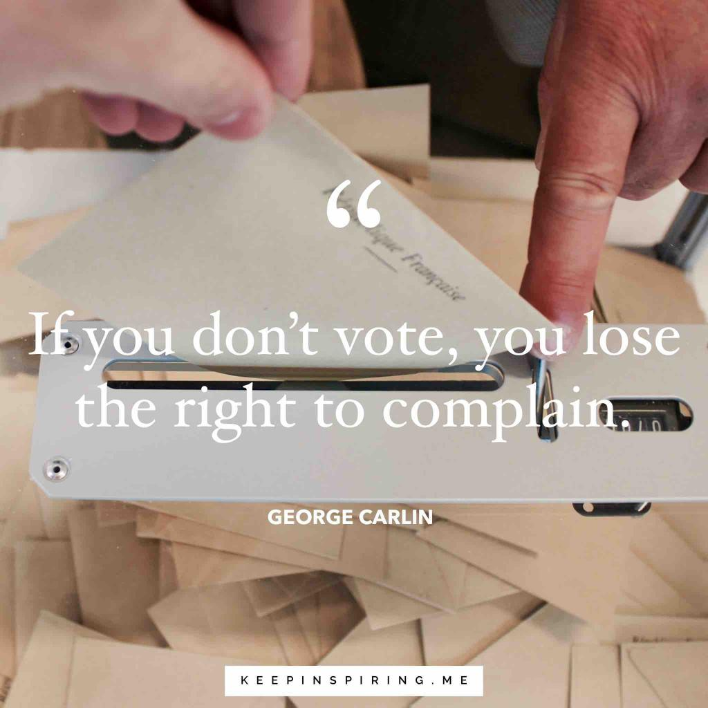"George Carlin voting quote ""If you don't vote, you lose the right to complain"""