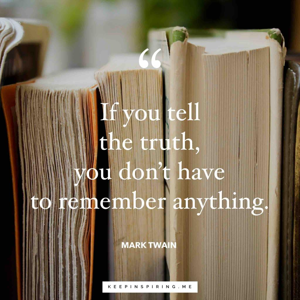 "Mark Twain quote ""If you tell the truth, you don't have to remember anything"""