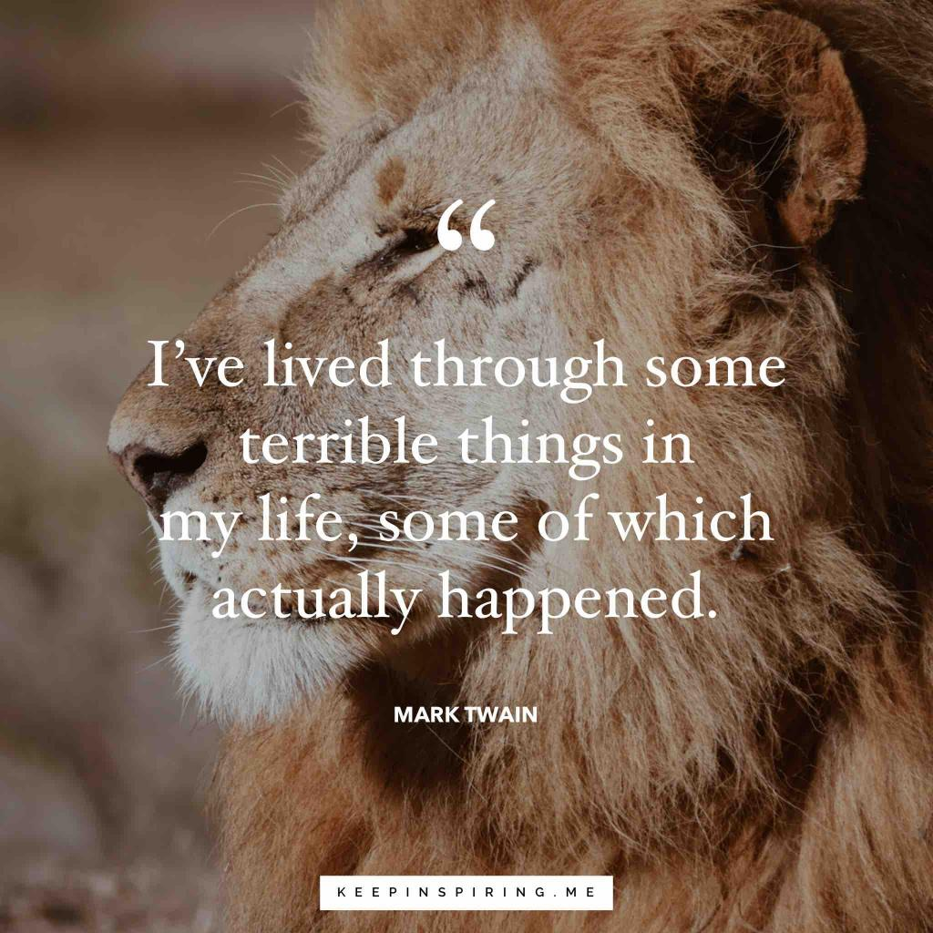 "Mark Twain quote ""I've lived through some terrible things in my life, some of which actually happened"""