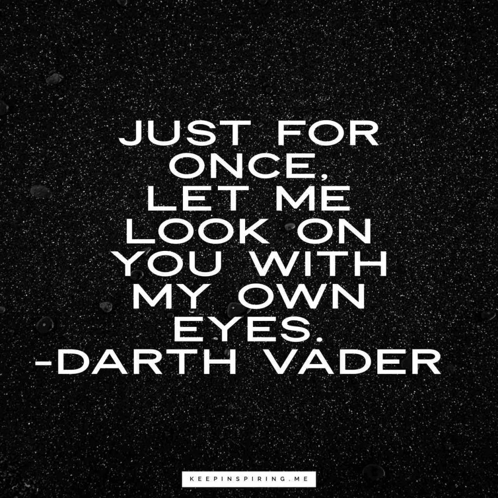 "Darth Vader quote ""Just for once, let me look on you with my own eyes"""