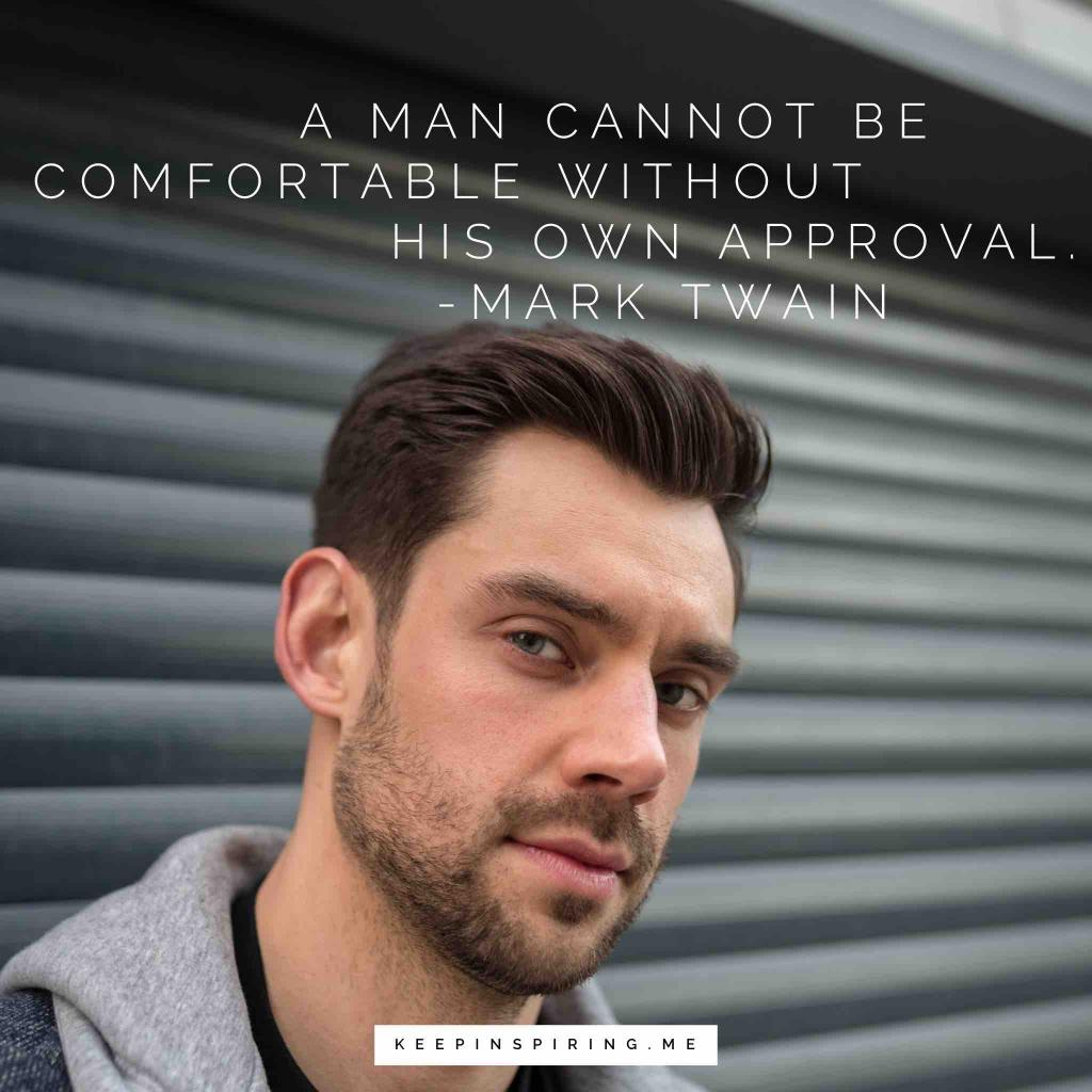 "Mark Twain quote ""A man cannot be comfortable without his own approval"""