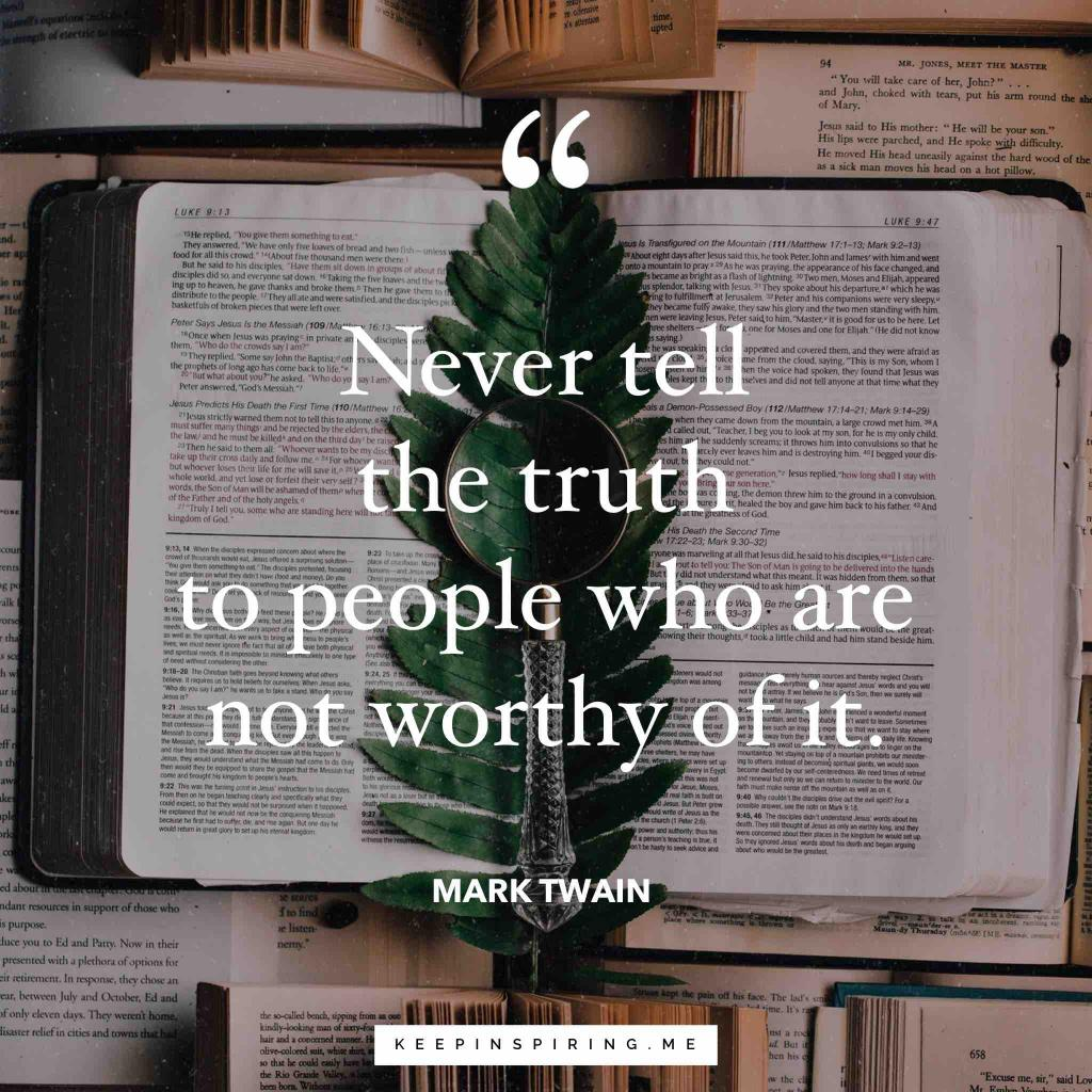 "Mark Twain quote ""Never tell the truth to people who are not worthy of it"""