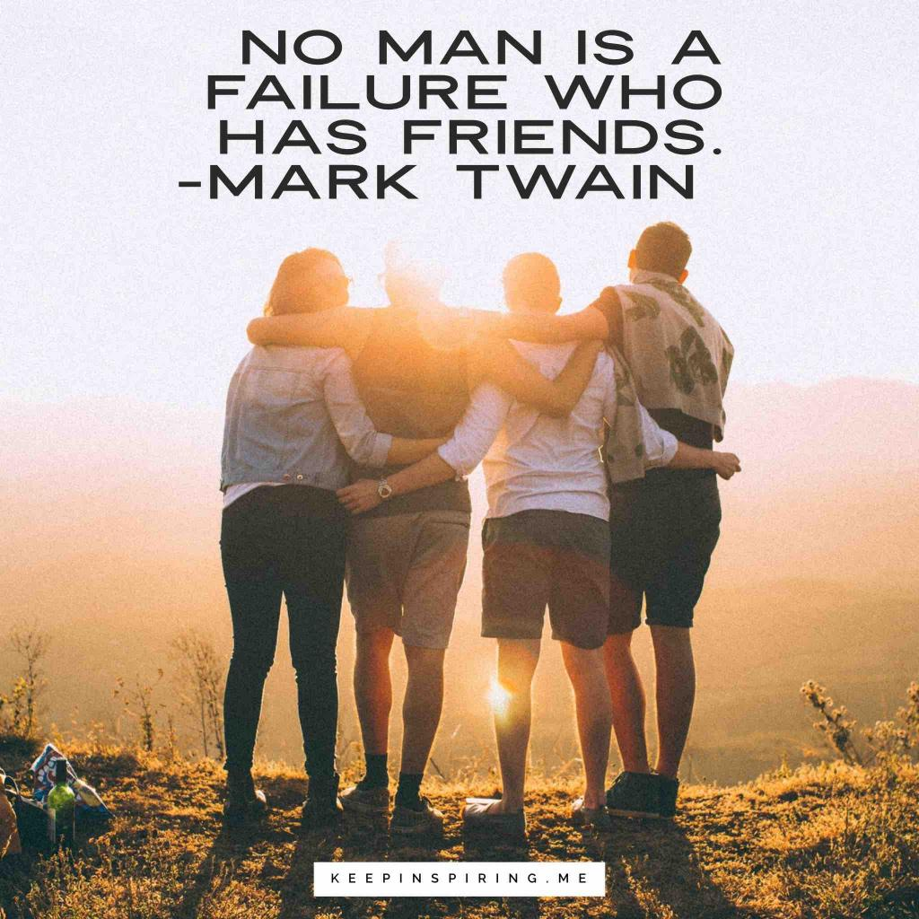 "Mark Twain on friendship ""No man is a failure who has friends"""