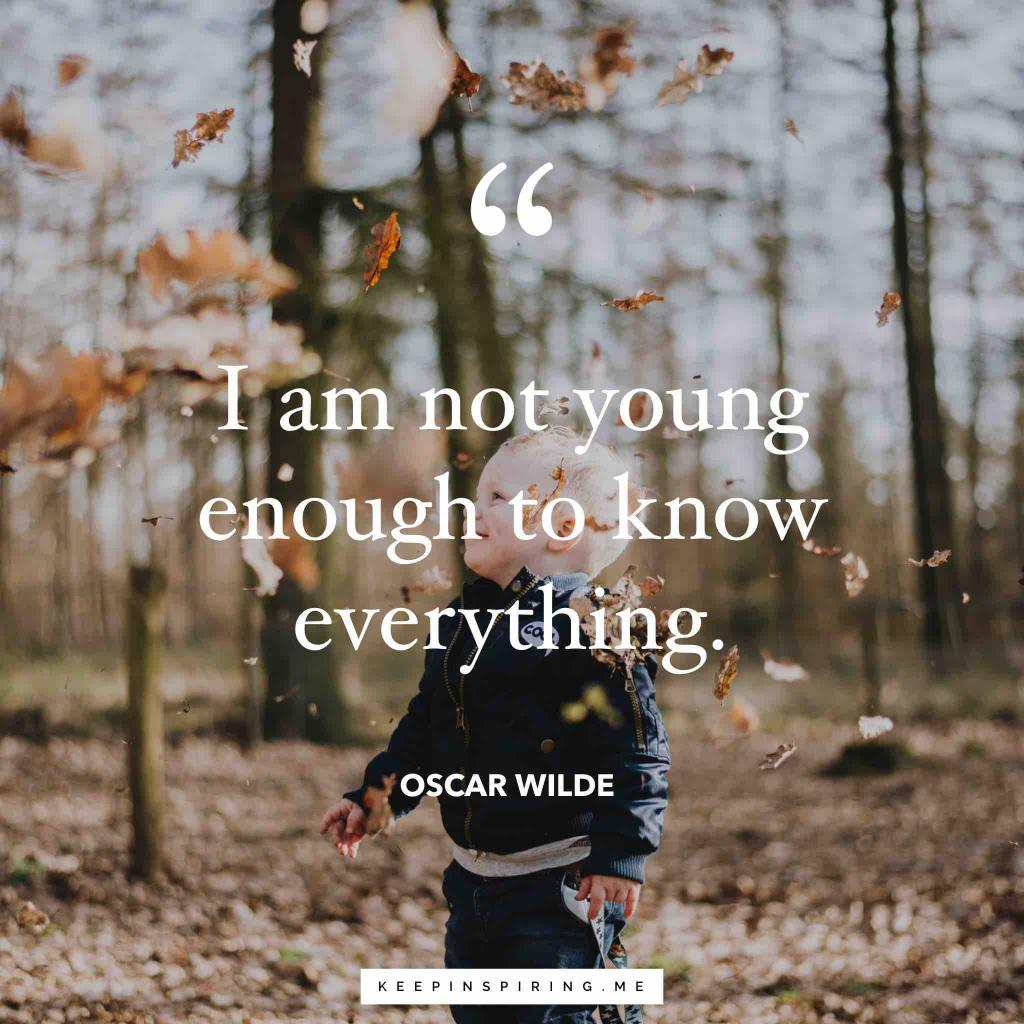 "Oscar Wilde quote ""I am not young enough to know everything"""
