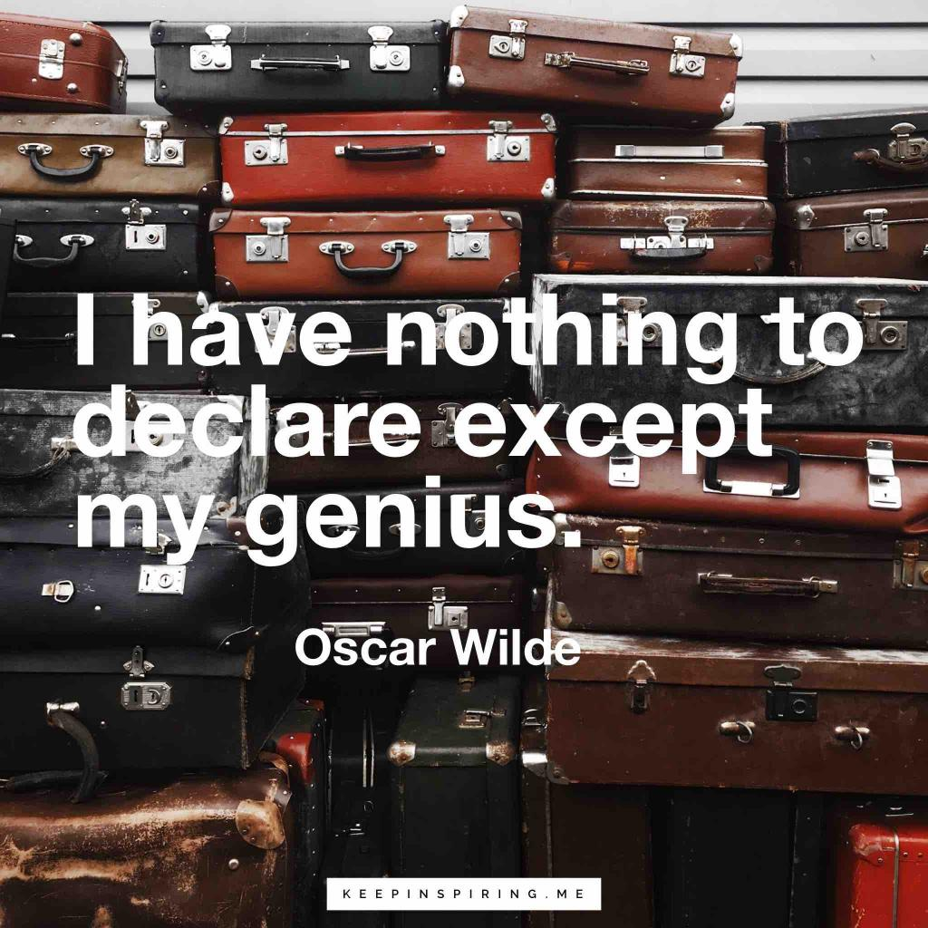 "Oscar Wilde quote ""I have nothing to declare except my genius"""