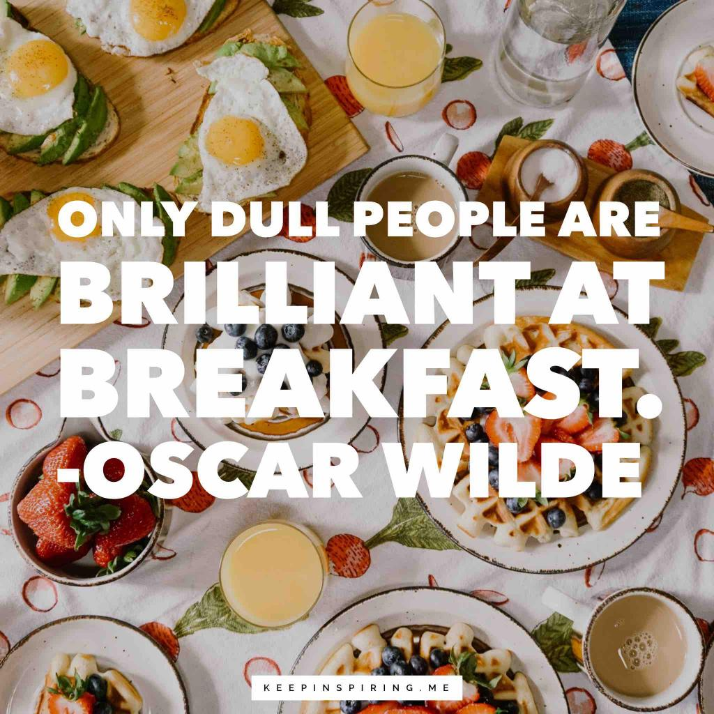"Oscar Wilde quote ""Only dull people are brilliant at breakfast"""
