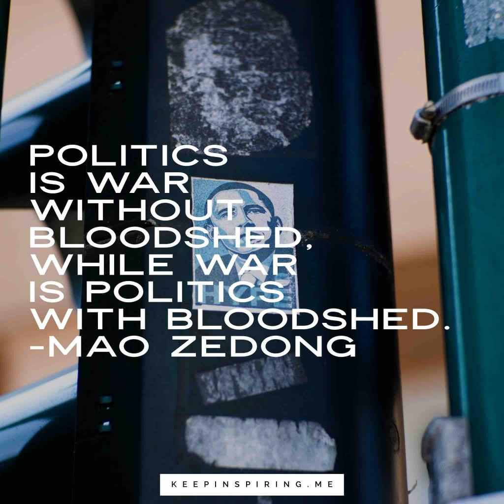 "Mao Zedong quote ""Politics is war without bloodshed, while war is politics with bloodshed"""