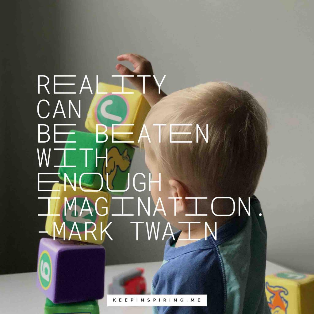 "Mark Twain quote ""Reality can be beaten with enough imagination"""