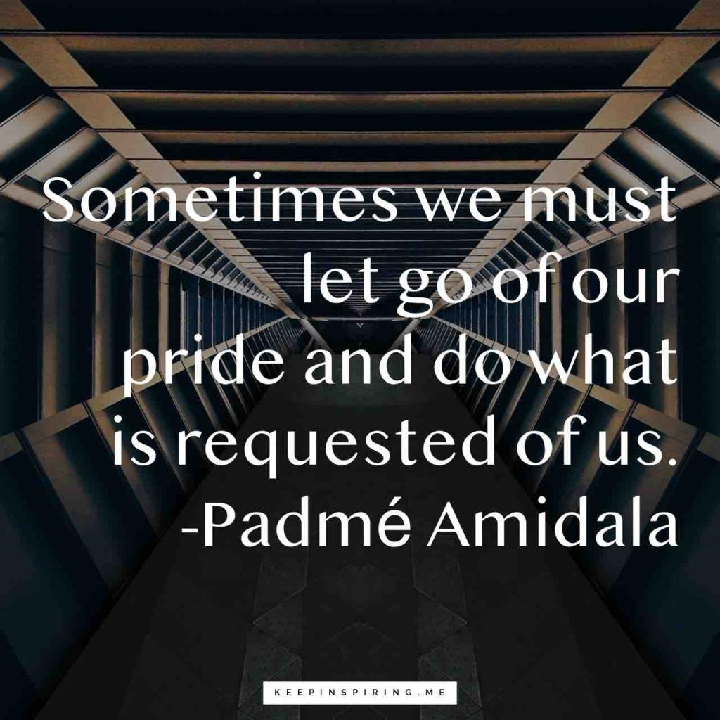 "Star Wars quote ""Sometimes we must let go of our pride and do what is requested of us"""