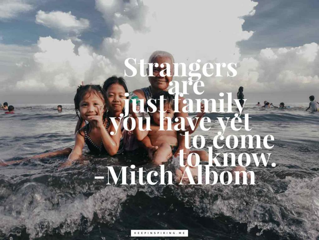 "Mitch Albom quote ""Strangers are just family you have yet to come to know"""