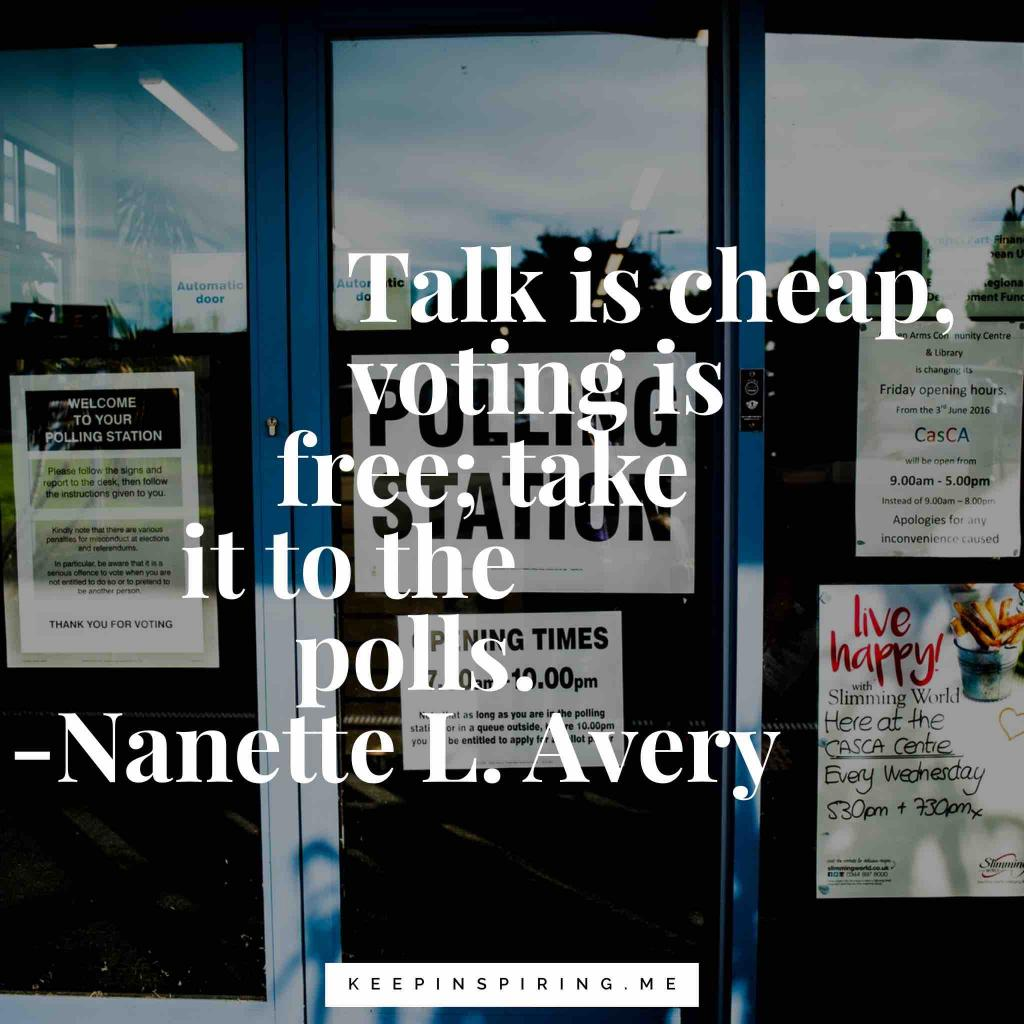 "Nanette Avery quote ""Talk is cheap, voting is free; take it to the polls"""