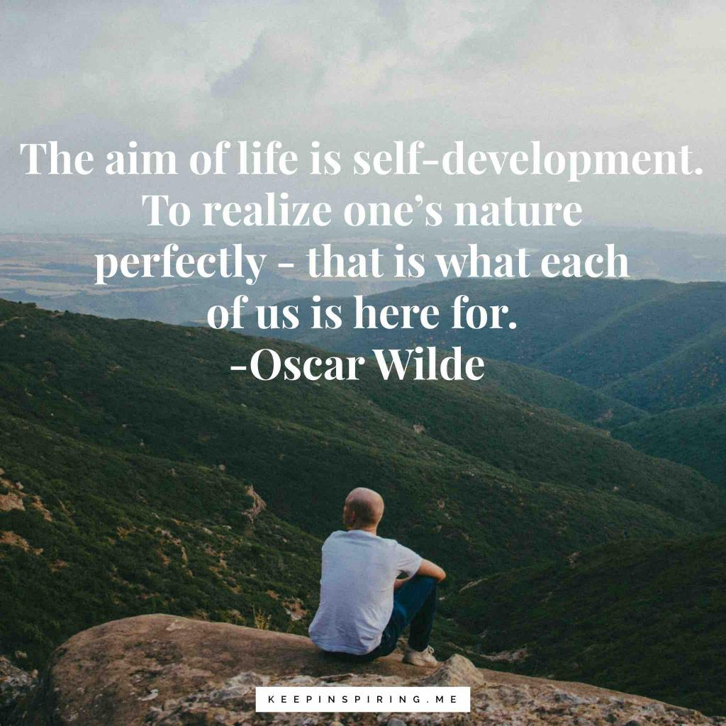 """The aim of life is self-development. To realize one's nature perfectly - that is what each of us is here for"""