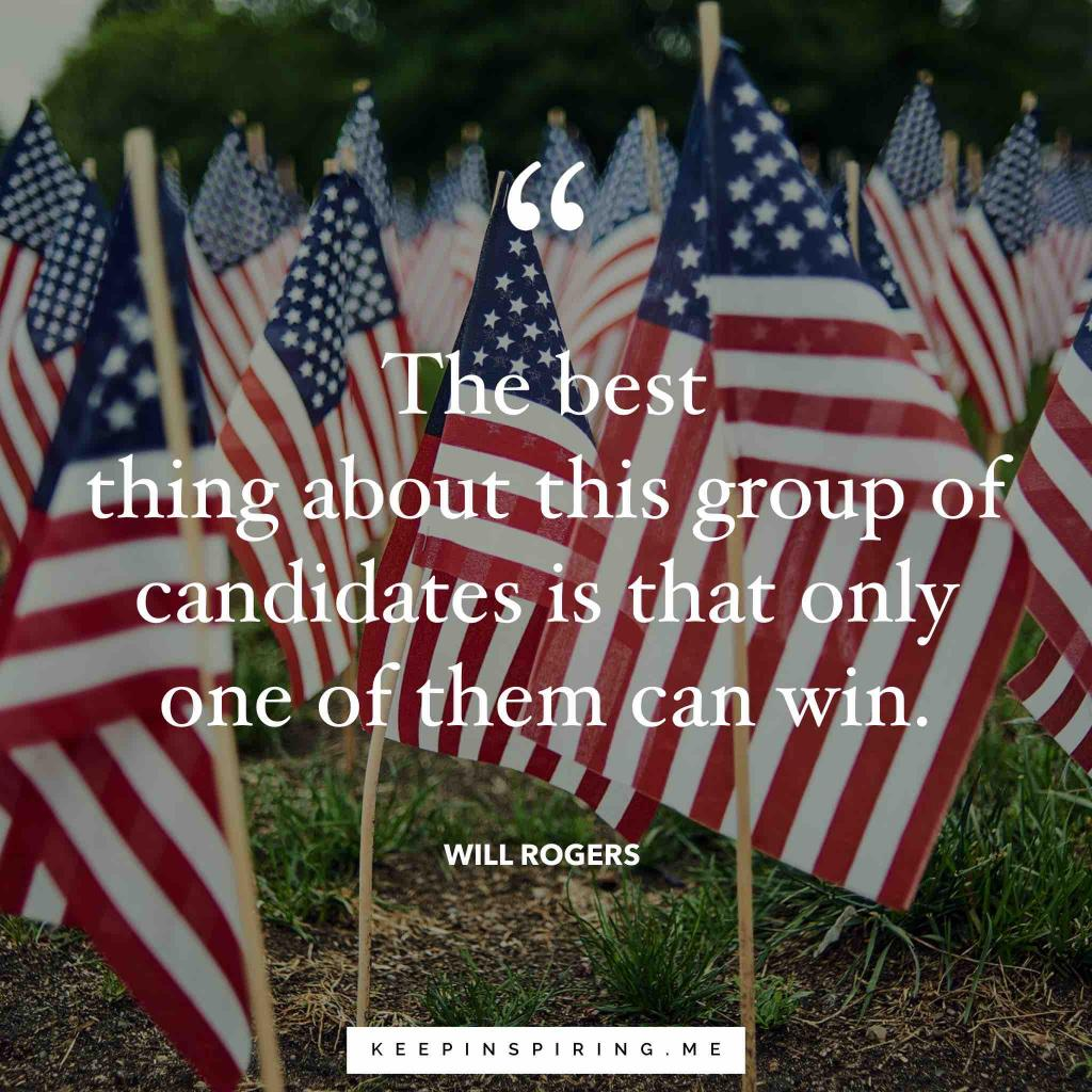 "Will Rogers election quote ""The best thing about this group of candidates is that only one of them can win"""