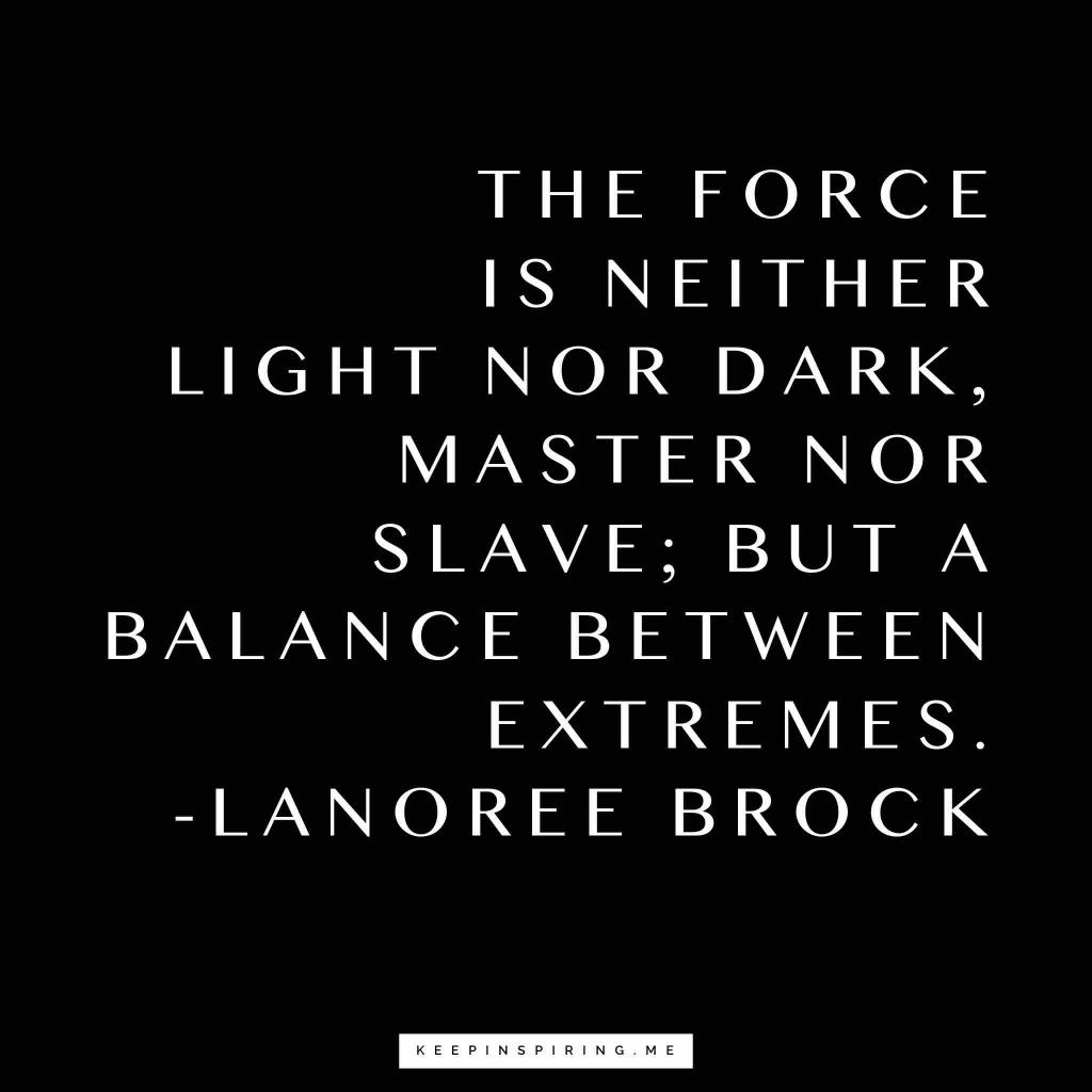 "Star Wars quote ""The Force is neither light nor dark, master nor slave, but a balance between extremes"""