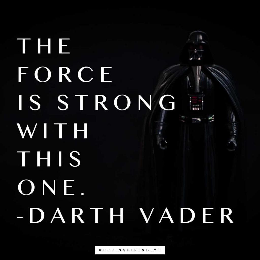 "Star Wars quote ""The Force is strong with this one"""