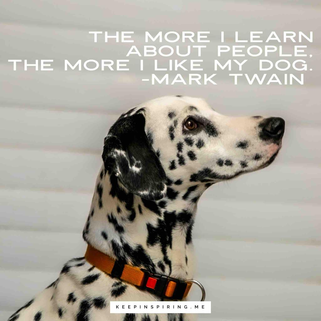 "Mark Twain quote ""The more I learn about people, the more I like my dog"""