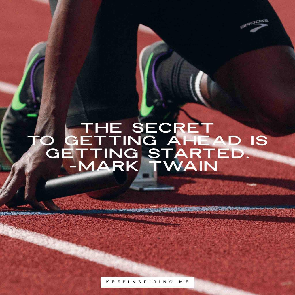 "Mark Twain quote ""The secret to getting ahead is getting started"""