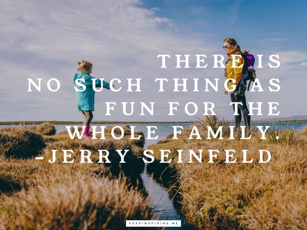 "Jerry Seinfeld quote ""There is no such thing as fun for the whole family"""