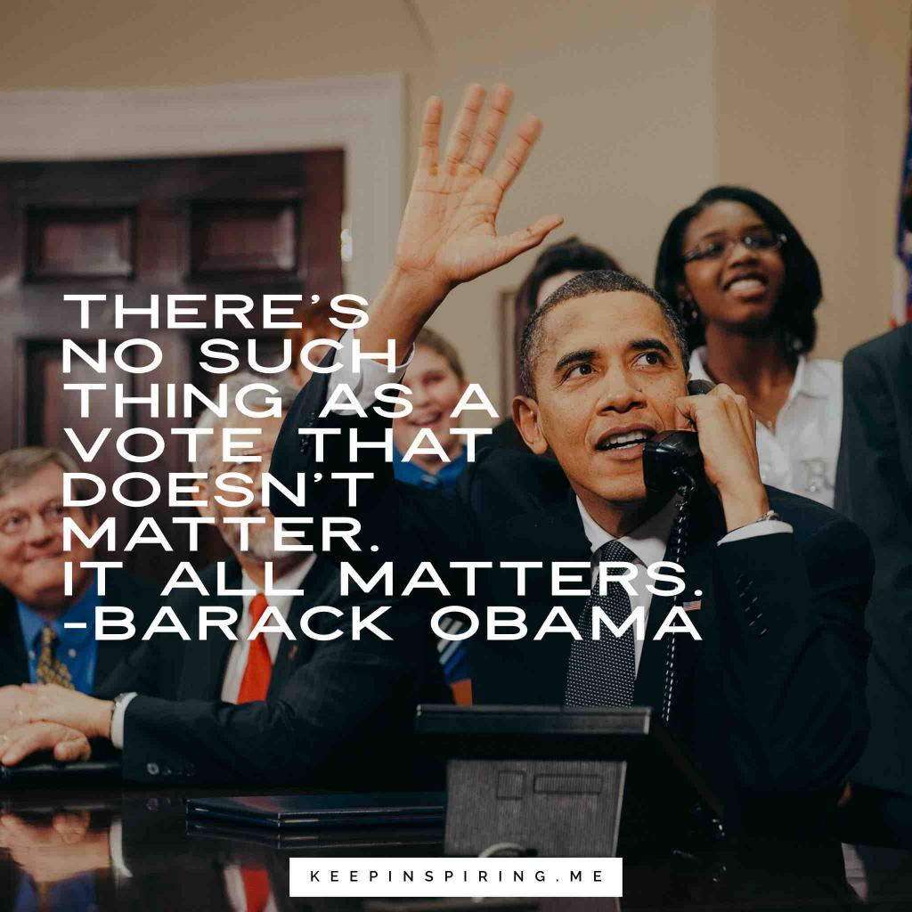"Barak Obama quote ""There's no such thing as a vote that doesn't matter. It all matters"""