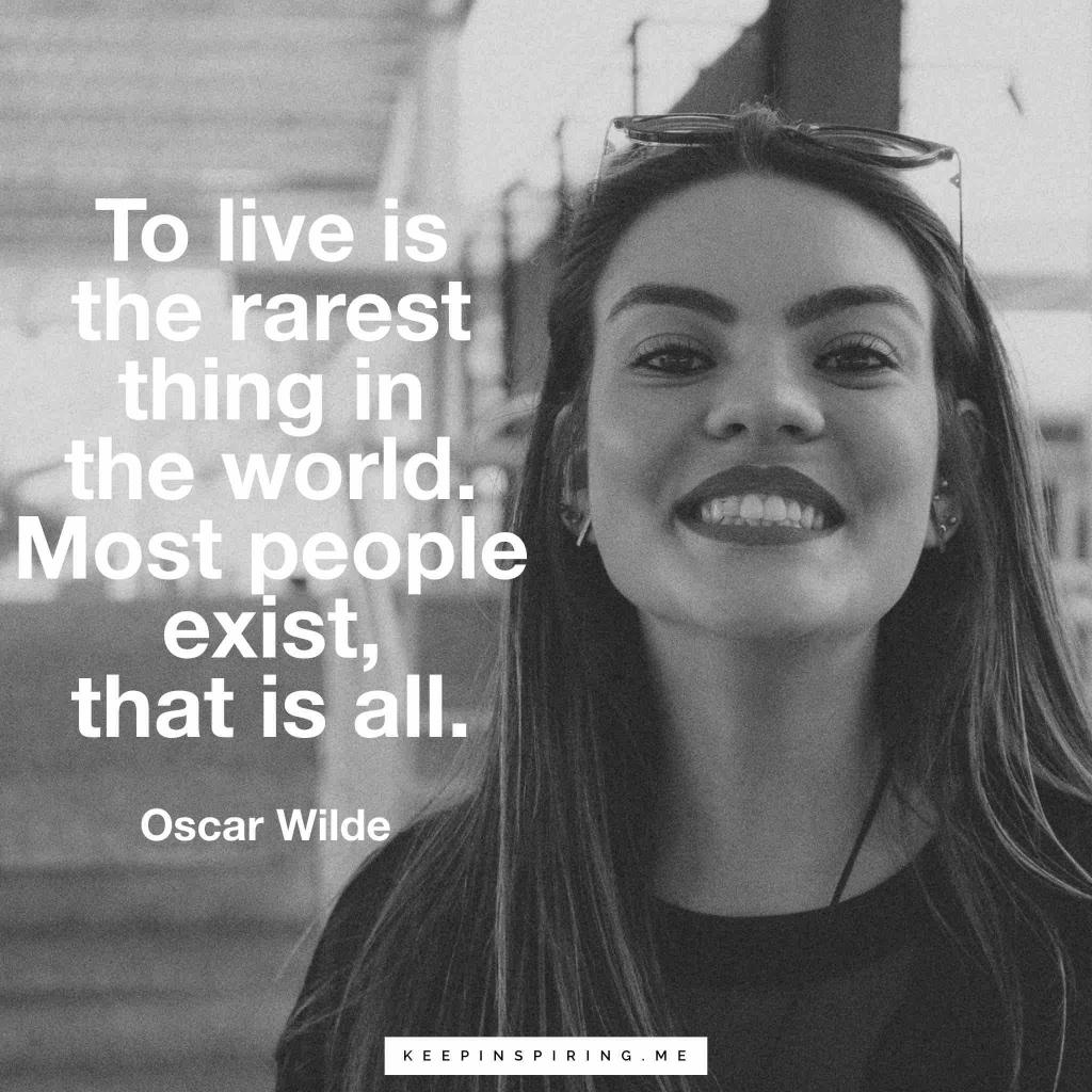 "Oscar Wilde quote ""To live is the rarest thing in the world. Most people exist, that is all"""