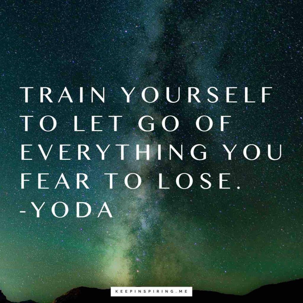 "Yoda Star Wars quote ""Train yourself to let go of everything you fear to lose"""