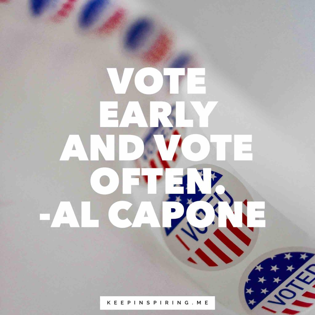 "Al Capone politics quote ""Vote early and vote often"""