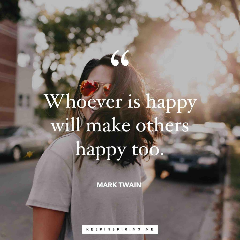 "Mark Twain quote ""Whoever is happy will make others happy too"""