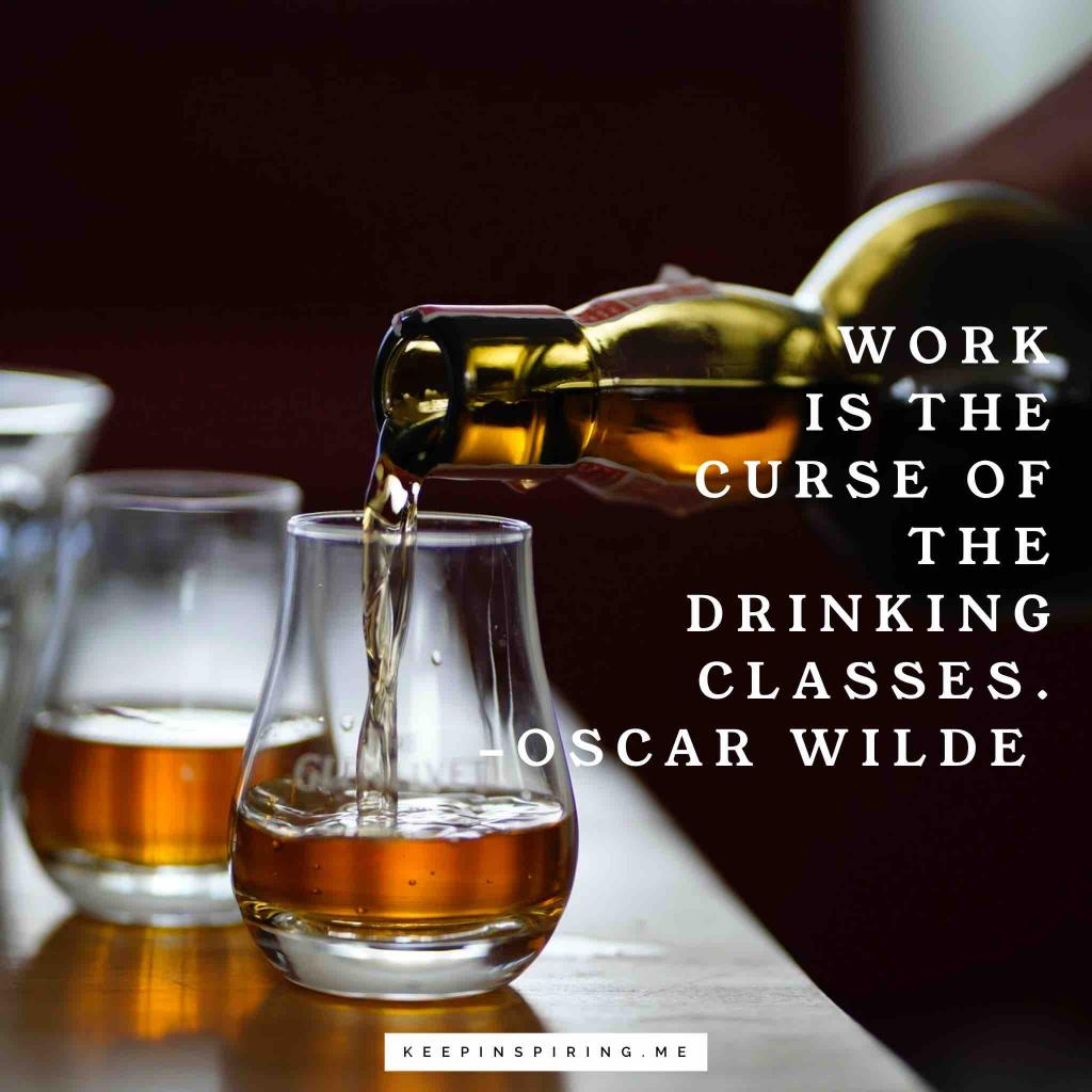 "Oscar Wilde quote ""Work is the curse of the drinking classes"""