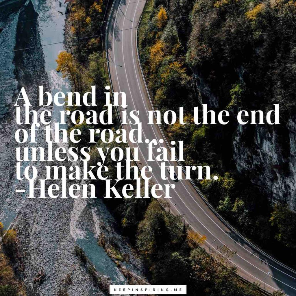 """A bend in the road is not the end of the road…Unless you fail to make the turn"""