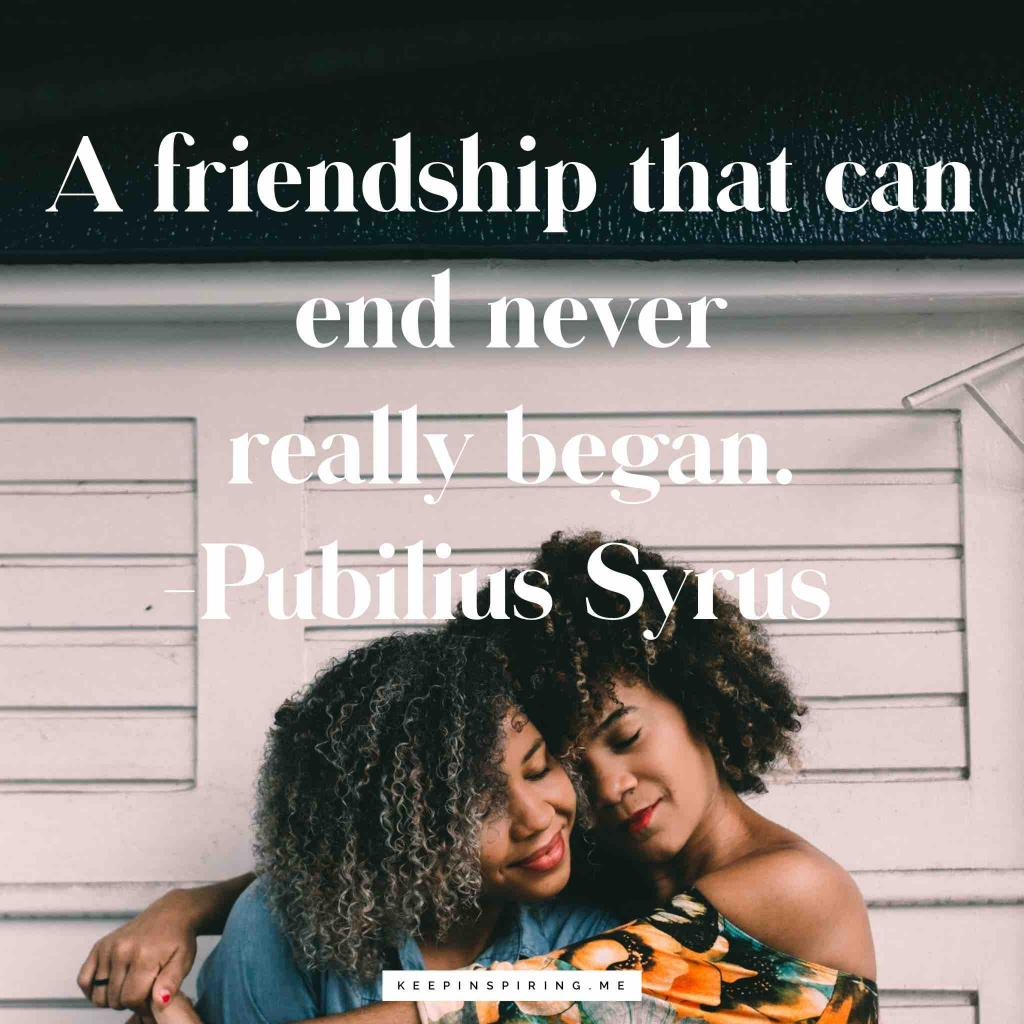 "Publilius Syrus quote ""A friendship that can end never really began"""