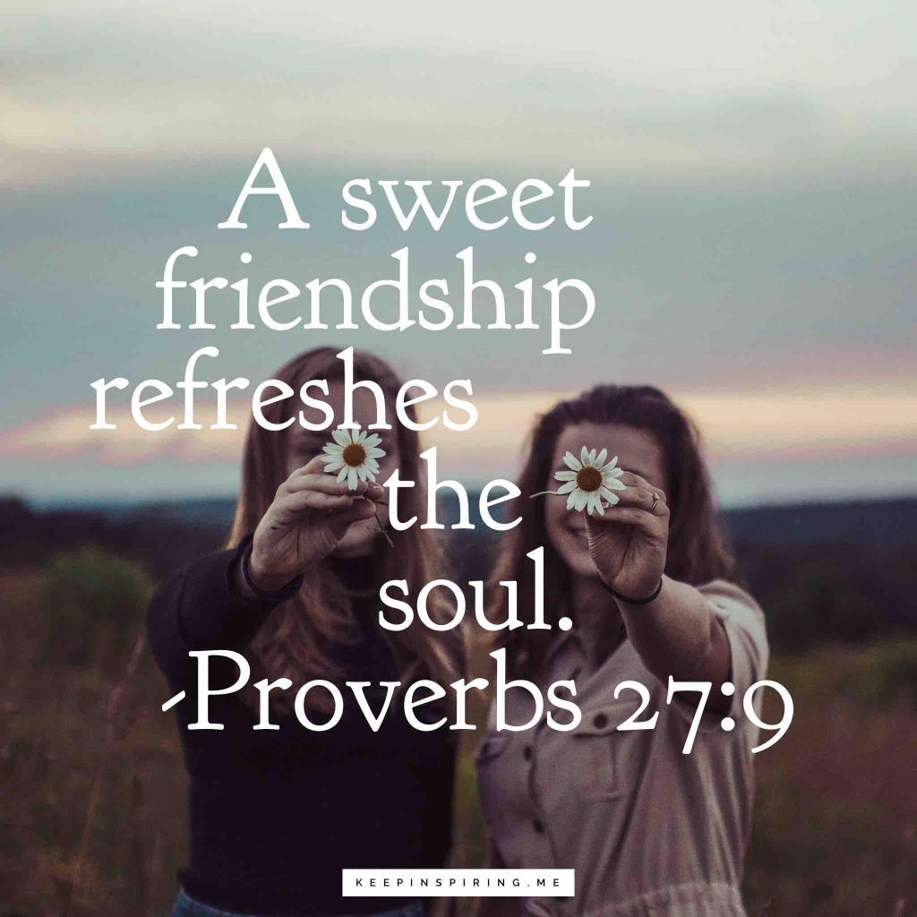 "Proverbs 27:9 ""A sweet friendship refreshes the soul"""