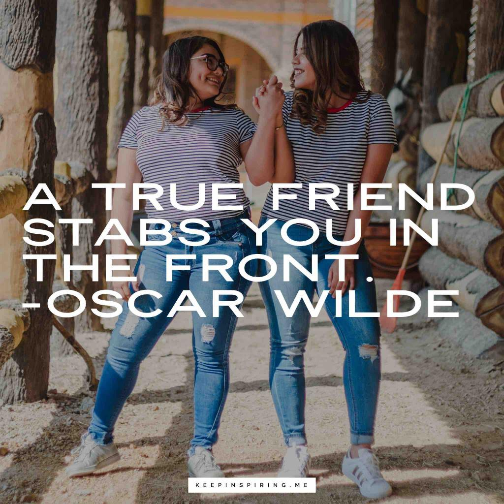 "Oscar Wilde true friend quote ""A true friend stabs you in the front"""